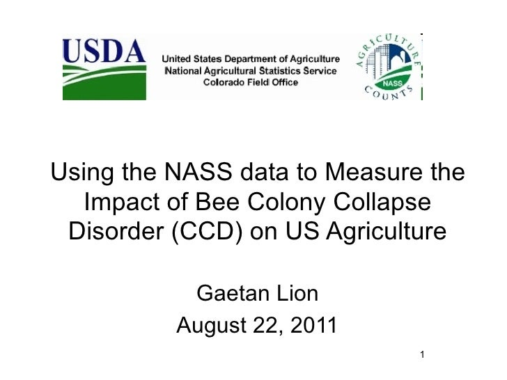 Using the NASS data to Measure the  Impact of Bee Colony Collapse Disorder (CCD) on US Agriculture           Gaetan Lion  ...