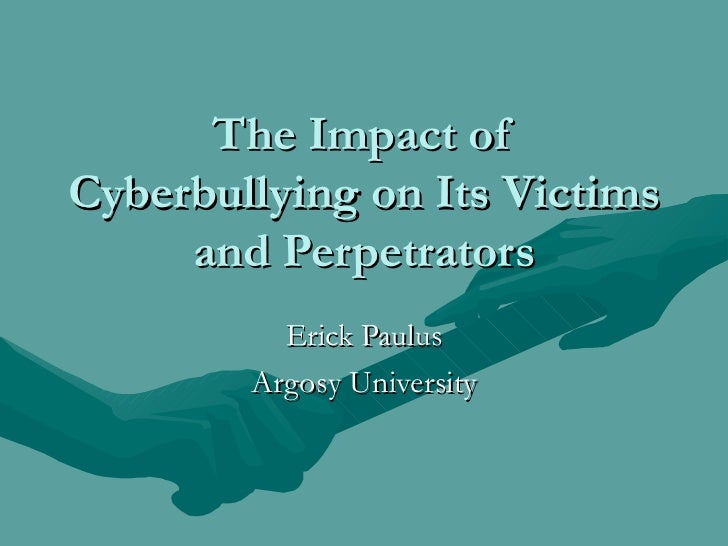 a perspective on cyberbullying and its effects on the victims What can you do if you're a victim ignore—dr sameer hinduja and dr justin w patchin of the cyberbullying research center advise victims not to respond to.