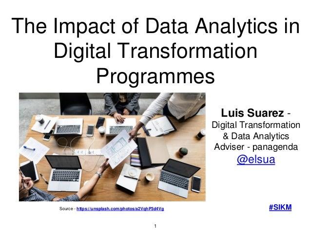 The Impact of Data Analytics in Digital Transformation Programmes Luis Suarez - Digital Transformation & Data Analytics Ad...