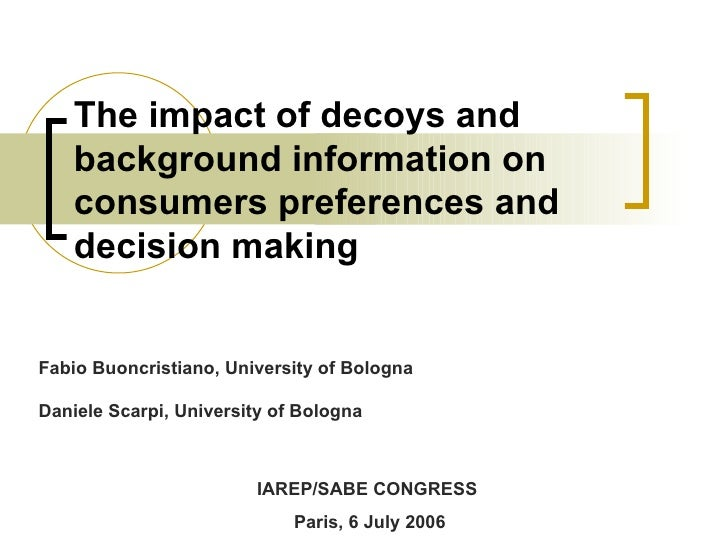 The impact of decoys and background information on consumers preferences and decision making IAREP/SABE CONGRESS  Paris, 6...