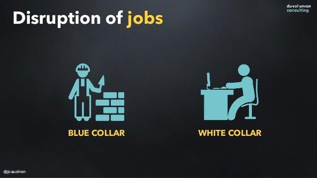 Disruption of jobs WHITE COLLARBLUE COLLAR @jcaudron