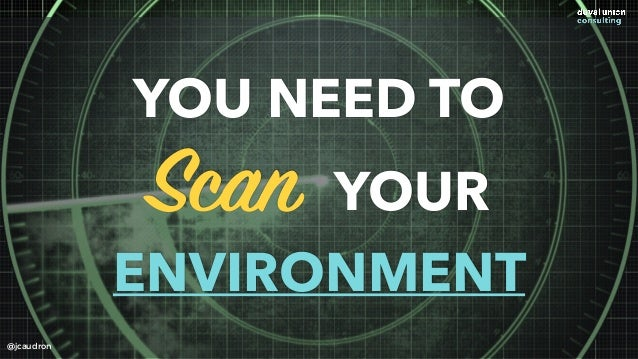 YOU NEED TO Scan YOUR ENVIRONMENT @jcaudron