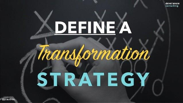DEFINE A Transformation STRATEGY @jcaudron