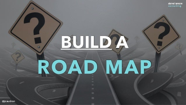 DEFINE A Transformation STRATEGY @jcaudron BUILD A ROAD MAP @jcaudron