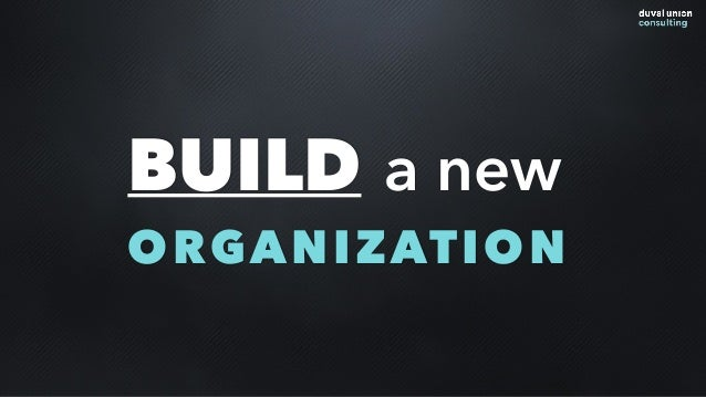 BUILD a new ORGANIZATION