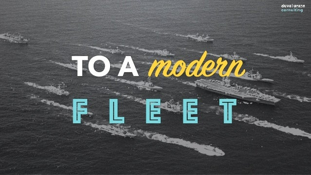 From an outdated Mothership TO A modern F L E E T