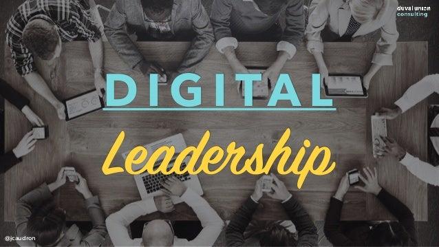 D I G I TA L Leadership @jcaudron