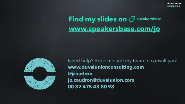 Find my slides on www.speakersbase.com/jo Need help? Book me and my team to consult you! www.duvalunionconsulting.com @jca...
