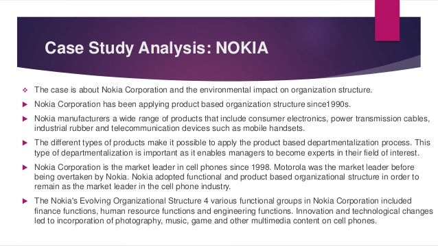 nokia departmentalization Departmentalization in the company can be based on: functions, products, ge   ware development, count of research articles only about nokia experience goes.