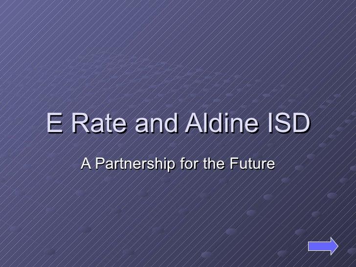 E Rate and Aldine ISD A Partnership for the Future