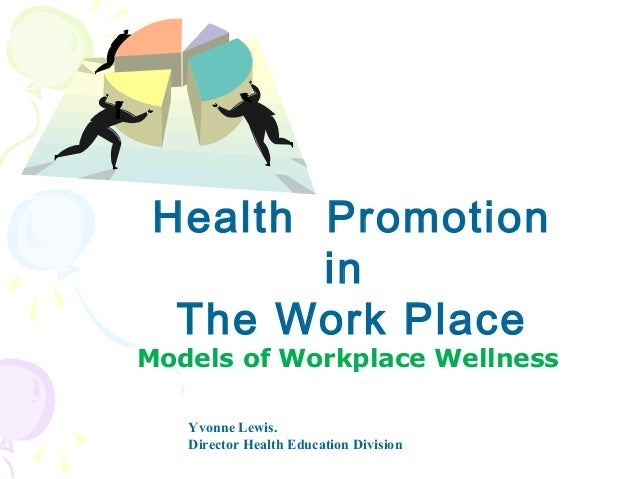 Health PromotioninThe Work PlaceModels of Workplace WellnessYvonne Lewis.Director Health Education Division