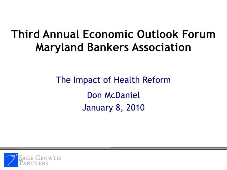 Third Annual Economic Outlook Forum Maryland Bankers Association The Impact of Health Reform Don McDaniel January 8, 2010