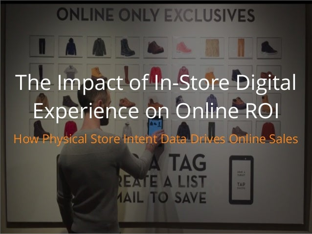 The Impact of In-Store Digital Experience on Online ROI How Physical Store Intent Data Drives Online Sales