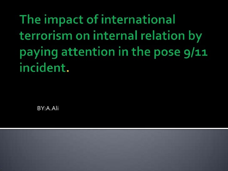 The impact of international terrorism on internal relation by paying attention in the pose 9/11 incident.<br />BY:A.Ali<br />