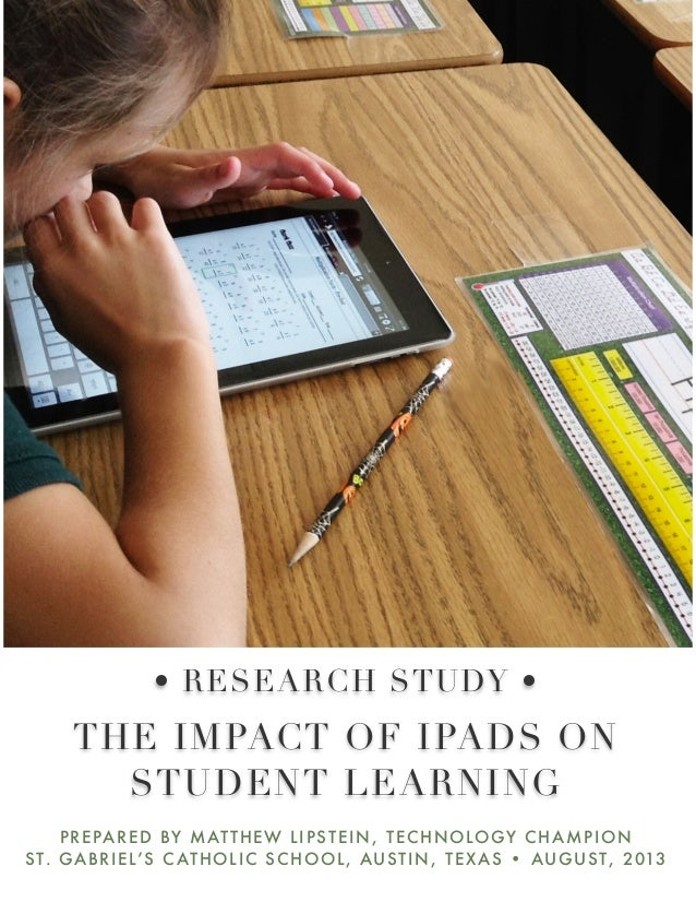 THE IMPACT OF IPADS ON STUDENT LEARNING PREPARED BY MATTHEW LIPSTEIN , TECHNOLOGY CHAMPION ST. GABRIEL'S CATHOLIC SCHOOL, ...