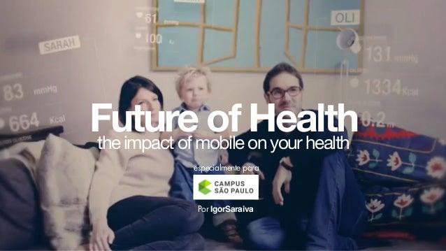 Future of Health IgorSaraivaPor the impact of mobile on your health especialmente para