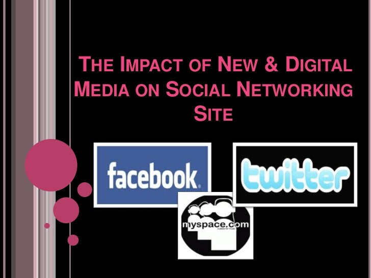 The Impact of New & Digital Media on Social Networking Site<br />