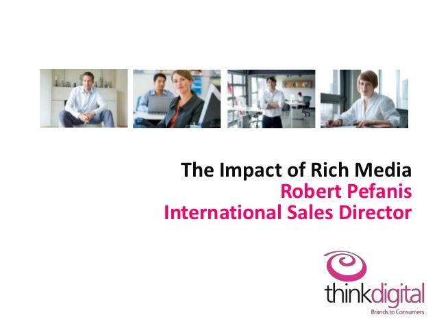 The Impact of Rich Media             Robert PefanisInternational Sales Director