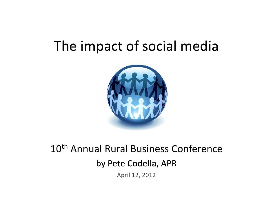 The impact of social media10th A     Annual Rural Business Conference          lR lB i          C f         by Pete Codell...