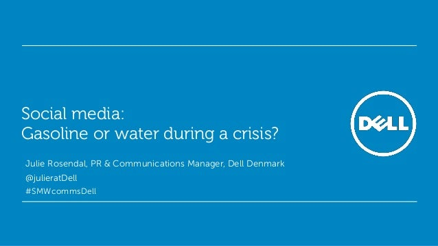 Social media:Gasoline or water during a crisis?Julie Rosendal, PR & Communications Manager, Dell Denmark@julieratDell#SMWc...