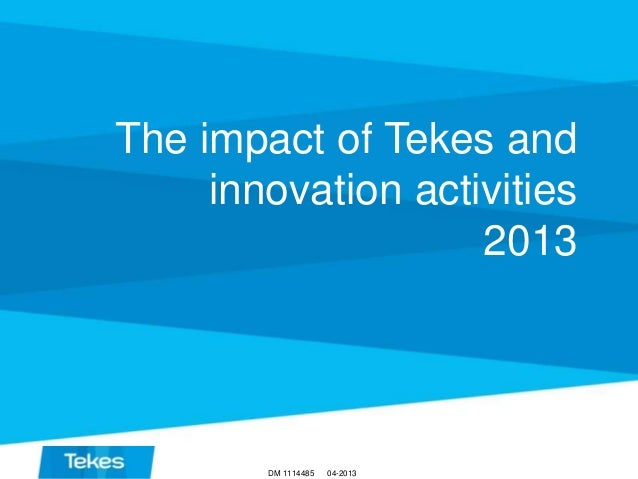 The impact of Tekes and innovation activities 2013  DM 1114485  04-2013