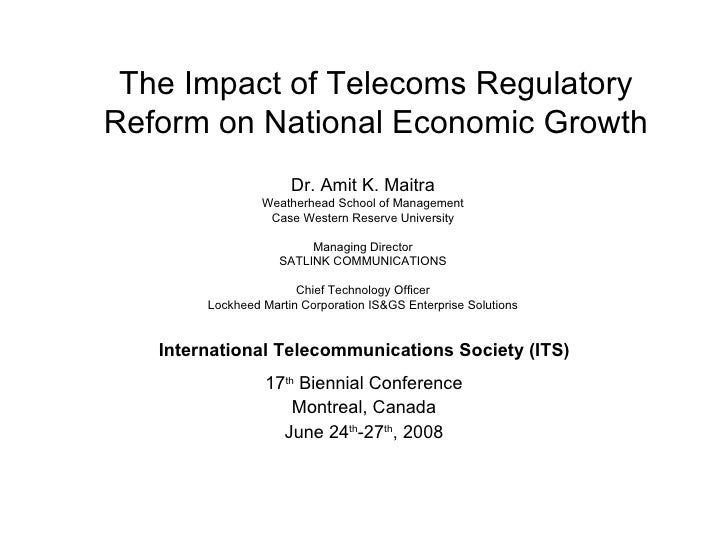 The Impact of Telecoms Regulatory Reform on National Economic Growth 17 th  Biennial Conference Montreal, Canada June 24 t...
