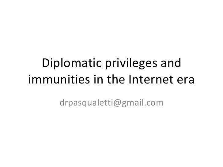 Diplomatic privileges and immunities in the Internet era [email_address]