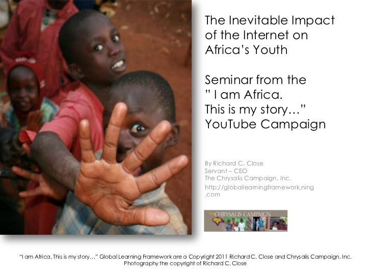 "The Inevitable Impact of the Internet onAfrica's YouthSeminar from the "" I am Africa. This is my story…"" YouTube Campaign<..."