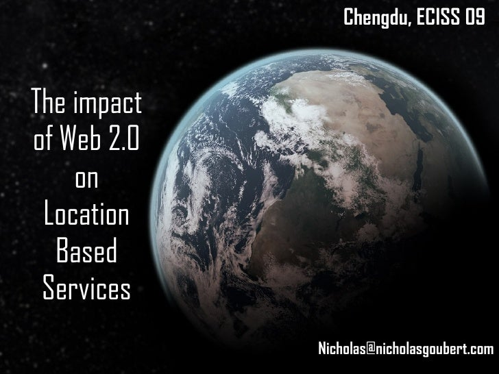 The impact of Web 2.0 on Location Based Services Chengdu, ECISS 09 [email_address]