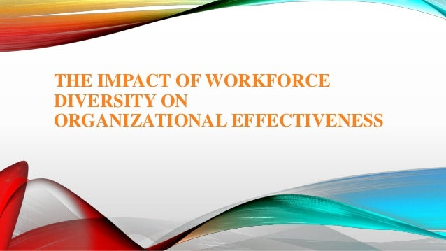 the impact of workforce diversity essay Read diversity: individual behavior impact free essay and over 88,000 other research documents diversity: individual behavior impact diversity: individual behavior.