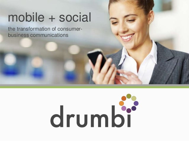mobile + socialthe transformation of consumer-business communications