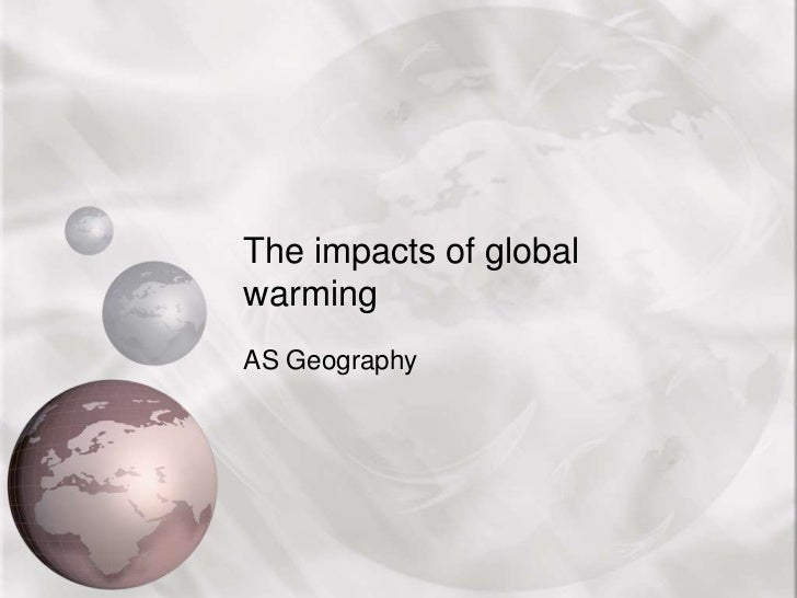 The impacts of global warming<br />AS Geography<br />
