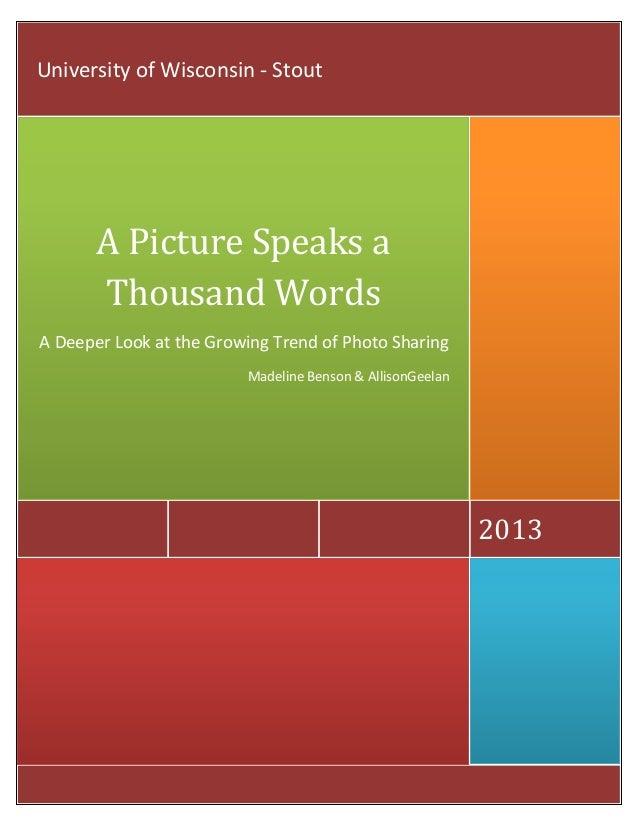 2013A Picture Speaks aThousand WordsA Deeper Look at the Growing Trend of Photo SharingMadeline Benson & AllisonGeelanUniv...