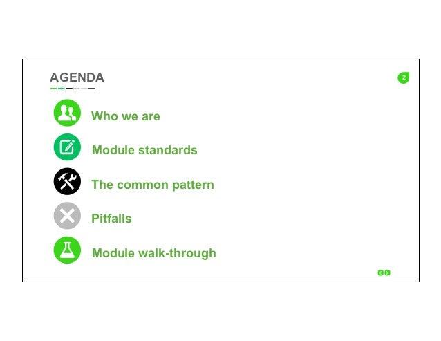 2AGENDA Who we are The common pattern Pitfalls Module standards Module walk-through'