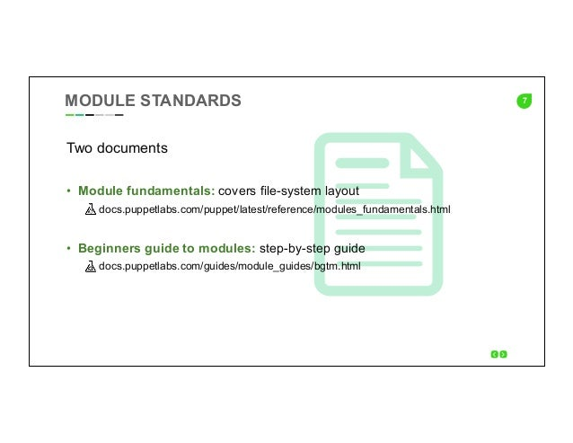 7MODULE STANDARDS Two documents • Module fundamentals: covers file-system layout docs.puppetlabs.com/puppet/latest/refere...