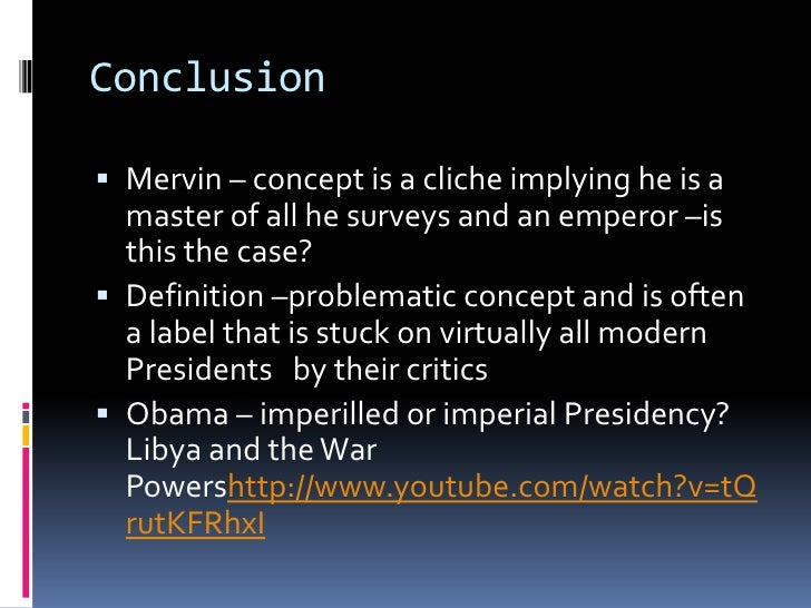 evolution of the imperial presidency from Has the imperial presidency returned in full force  chief's power and its  evolution and expansion as the country's global role has increased.