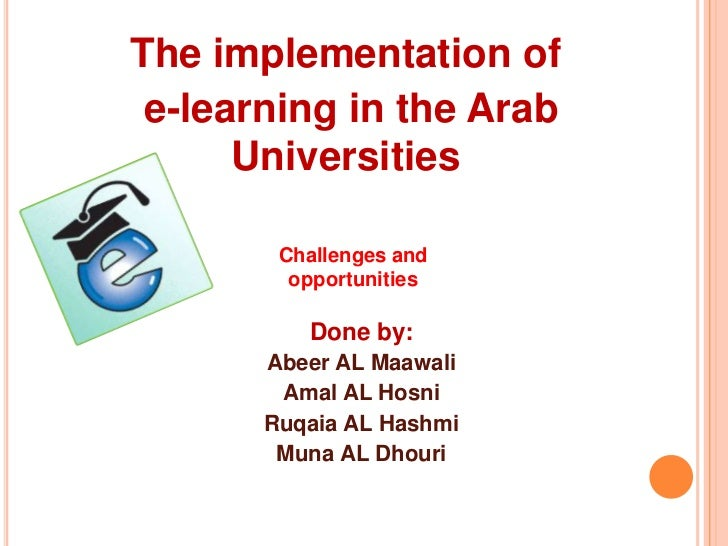 The implementation of<br />e-learning in the Arab Universities<br />Challenges and opportunities<br />Done by:<br />Abeer ...