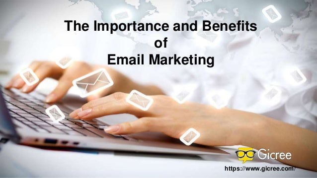 The Importance and Benefits of Email Marketing https://www.gicree.com/