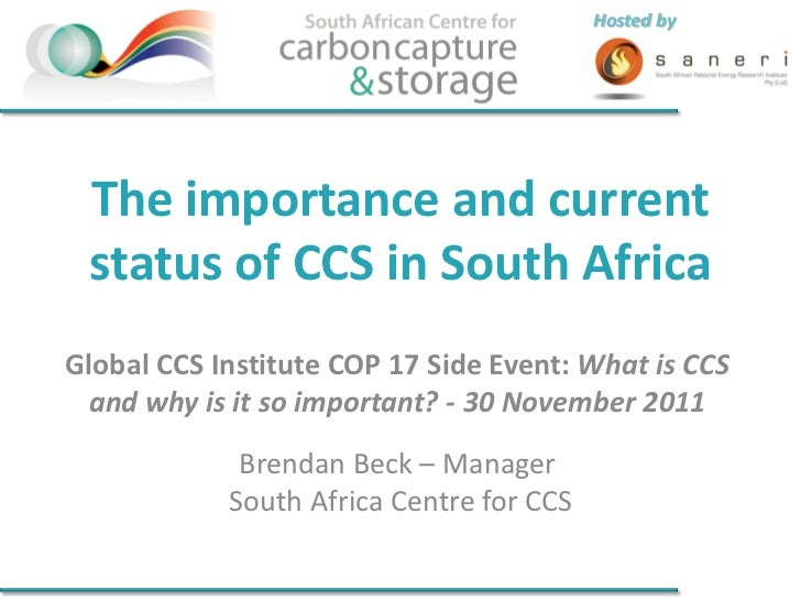 Hosted by The importance and current status of CCS in South AfricaGlobal CCS Institute COP 17 Side Event: What is CCS and ...