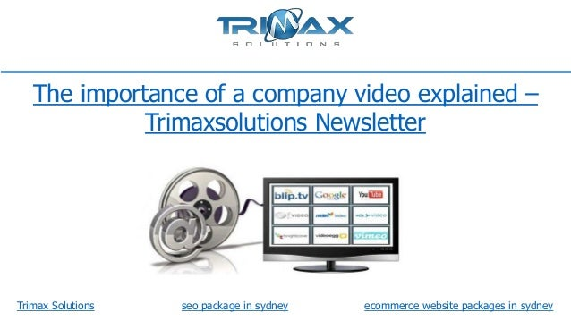 The importance of a company video explained – Trimaxsolutions Newsletter  Trimax Solutions  seo package in sydney  ecommer...