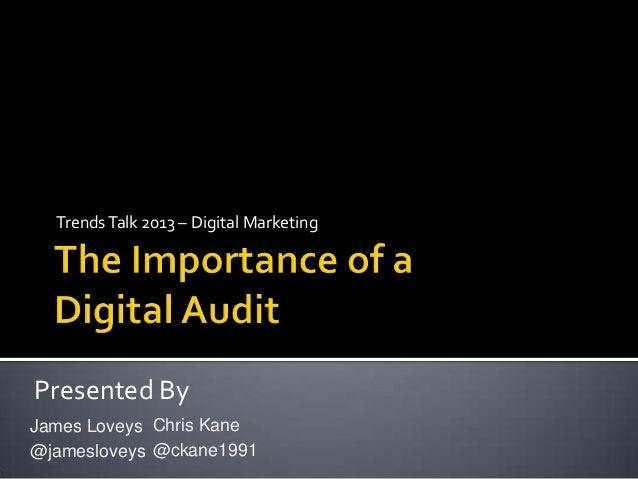 Trends Talk 2013 – Digital Marketing  Presented By James Loveys Chris Kane @jamesloveys @ckane1991