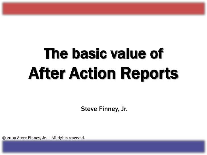 The basic value ofAfter Action Reports<br />Steve Finney, Jr.<br />© 2009 Steve Finney, Jr. – All rights reserved.<br />
