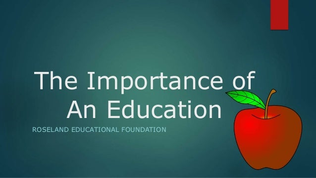 the importance of education Importance of education education is important for a country to grow whether it  is economically or socially, education plays a vital role in the.