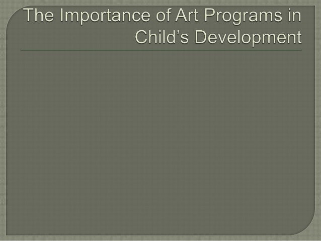  It has been proved in several researches that art programs play a vital role in children's development.  As the childre...