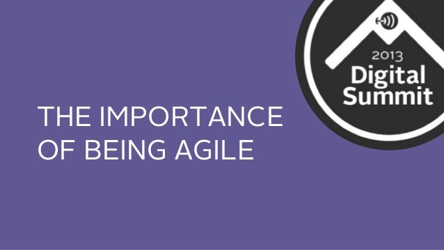 THE IMPORTANCE OF BEING AGILE