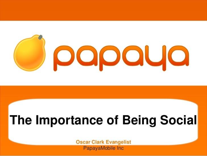 grgetherhThe Importance of Being Social          Oscar Clark Evangelist            PapayaMobile Inc