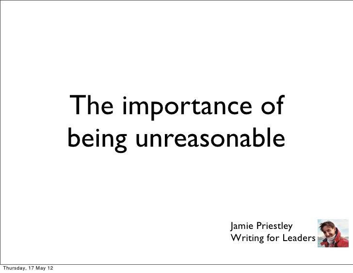 The importance of                      being unreasonable                                   Jamie Priestley               ...