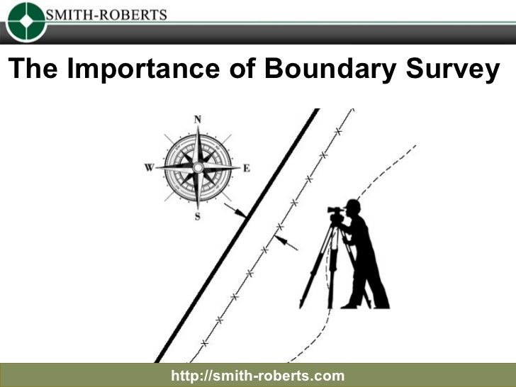 The Importance of Boundary Survey   http://smith-roberts.com