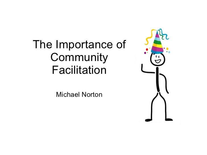 The Importance of Community Facilitation 23/6/11 Michael Norton