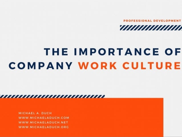 The Importance of Company Work Culture by Michael A  Duch